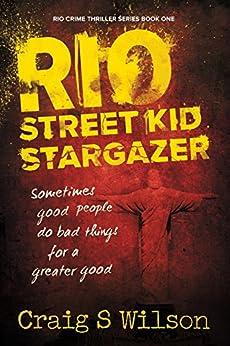 Rio Street Kid Stargazer (Rio Crime Thriller Series Book 1) by [S. Wilson, Craig]