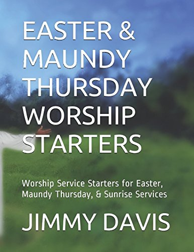 EASTER & MAUNDY THURSDAY WORSHIP STARTERS: Worship Service Starters for Easter, Maundy Thursday, & Sunrise Services