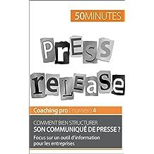 Comment bien structurer son communiqué de presse ?: Focus sur un outil d'information pour les entreprises (Coaching pro t. 4) (French Edition)