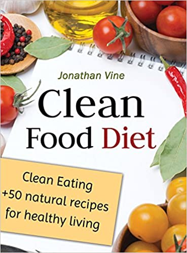 Clean food diet clean eating 50 natural recipes for healthy clean food diet clean eating 50 natural recipes for healthy living amazon jonathan vine books forumfinder Images