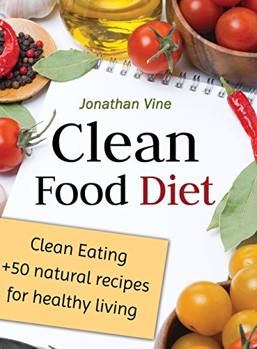 Clean Food Diet Clean Eating  50 Natural Recipes for Healthy Living