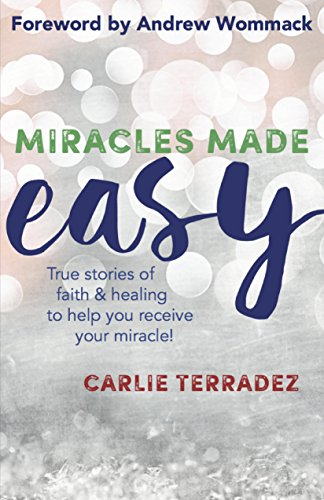 Miracles Made Easy: True Stories of Faith & Healing to Help You Receive  Your Miracle