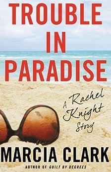 Trouble in Paradise: A Rachel Knight Story by [Clark, Marcia]