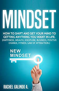 Mindset: How To Shift your mind to attract anything you desire in life (Happiness,Success,Wealth,Discipline,Law of attraction,Positive Habits) by [leonel, kim]