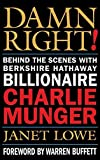 img - for Damn Right! Behind the Scenes with Berkshire Hathaway Billionaire Charlie Munger 1st edition by Lowe, Janet (2000) Hardcover book / textbook / text book