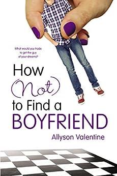 How (Not) to Find a Boyfriend by [Valentine, Allyson]
