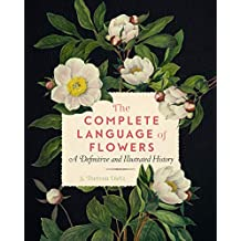The Complete Language of Flowers:A Definitive and Illustrated History (Complete Illustrated Encyclopedia)