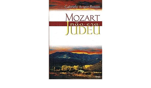 Mozart Não Era Judeu (Em Portuguese do Brasil): Gabriela Avigur-Rotem: 9788531205477: Amazon.com: Books