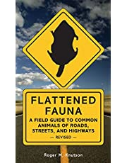 Flattened Fauna, Revised: A Field Guide to Common Animals of Roads, Streets, and Highways