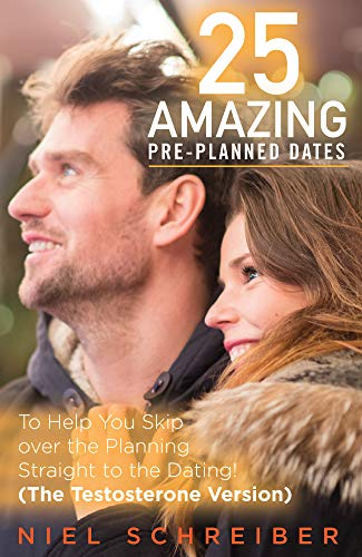 25 Amazing Pre-Planned Dates: – To help you skip over the Planning straight to the Dating! (The Testosterone Version) by [Schreiber, Niel]