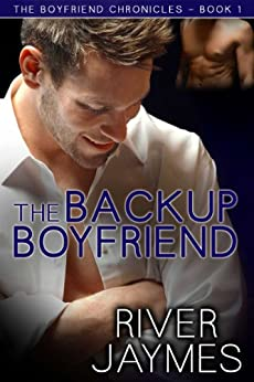 The Backup Boyfriend (The Boyfriend Chronicles Book 1) by [Jaymes, River]