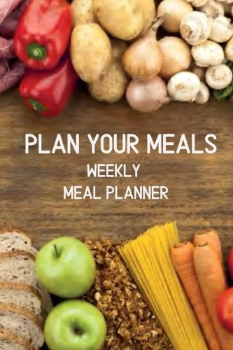 Weekly Meal Planner Plan Your Meals: Menu Planner With Grocery list, Menu Planner Organizer Book For Family (Volume 1)