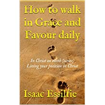 Topic One: How to walk in Grace and Favour daily: In Christ on earth (series): Living your position in Christ
