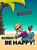 Screw it. Be happy!