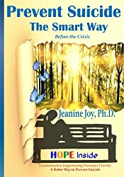 Prevent Suicide: The Smart Way: Transformative Empowering Processes Provide A Better Way to Prevent Suicide