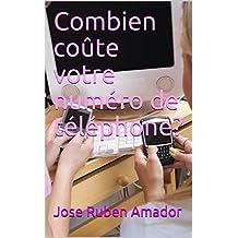 Combien coûte votre numéro de téléphone? (French Edition)