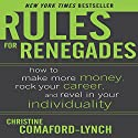 Rules for Renegades: How to Make More Money, Rock Your Career & Revel in Your Individuality Audiobook by Christine Comaford-Lynch Narrated by Christine Comaford-Lynch
