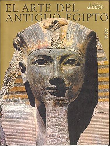 El Arte Del Antiguo Egipto Arte Y Las Grandes Civilizaciones Spanish Edition 9788476007662 Michalowski Kazimierz Books