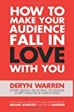 How to Make Your Audience Fall in Love with You, Deryn Warren, 0988226421
