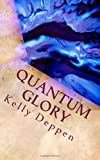 Quantum Glory, Kelly Deppen, 1463723059
