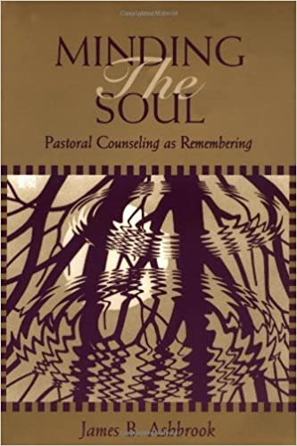 Minding the Soul: Pastoral Counseling As Remembering (Theology and the Sciences) by James B. Ashbrook (1995-12-01)