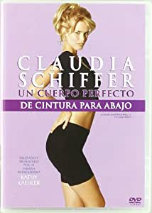 Claudia Schiffer: Un cuerpo perfecto de cintura para abajo [DVD]
