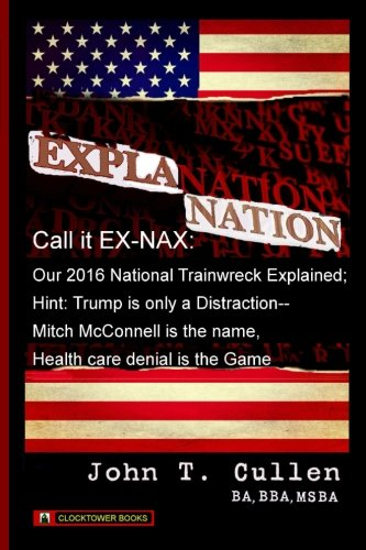 Explanation Nation Or Ex Nax  Trump And Our National Train Wreck Explained  Trump Is A Distraction   Mitch Mcconnell Is The Name   Health Care Denial Is The Game  Volume 1