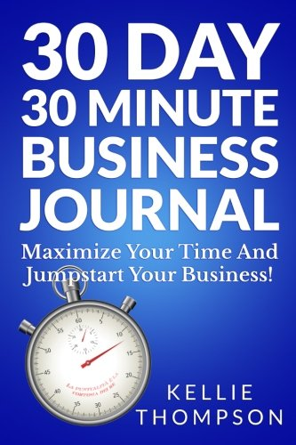 Read Online 30 Day 30 Minute Business Journal: Maximize Your Time and Jumpstart Your Business PDF