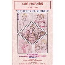 Sisters In Secret (GIRLFRIENDS TV FICTION Book 11)
