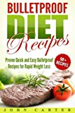 Bulletproof Diet Recipes: Proven Quick and Easy Bulletproof Recipes for Rapid Weight Loss (Bulletproof Diet Recipes, Bulletproof Diet Cookbook, Bulletproof Diet)