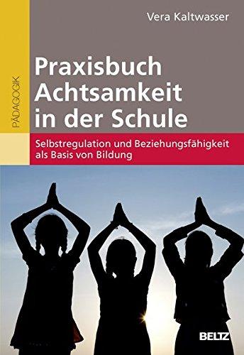 praxisbuch-achtsamkeit-in-der-schule-selbstregulation-und-beziehungsfhigkeit-als-basis-von-bildung