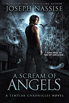 A Scream of Angels: A Templar Chronicles Urban Fantasy Thriller (The Templar Chronicles Book 2) by [Nassise, Joseph]
