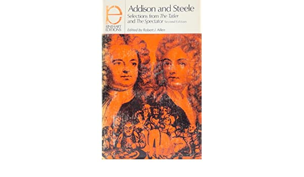 addison and steele selections from the tatler and the spectator  addison and steele selections from the tatler and the spectator rinehart editions joesph addison richard steele robert j allen 9780030807909