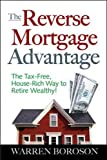 img - for The Reverse Mortgage Advantage: The Tax-Free, House Rich Way to Retire Wealthy! book / textbook / text book