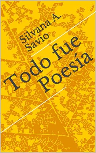 Todo fue Poesía (Spanish Edition) by [Savio, Silvana A. ]