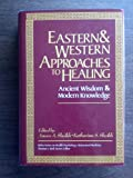 Eastern and Western Approaches to Healing : Ancient Wisdom and Modern Knowledge, Sheikh, Anees A., 0471628905
