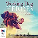 Working Dog Heroes: How One Man Gives Shelter Dogs New Life and Purpose Audiobook by Steve Austin Narrated by David Tredinnick