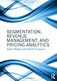 Segmentation, Revenue Management and Pricing Analytics, Tudor Bodea and Mark Ferguson, 0415898331