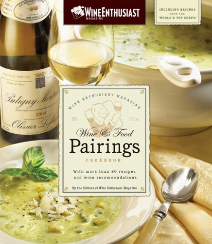 The Wine Enthusiast Magazine Wine & Food Pairings Cookbook: With More than 80 Recipes and Wine Recommendations