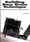Building Bass Drum Technique: Strength, Speed, Endurance and Control for Single Bass Drum Players by Ron Spagnardi (2001-05-01)