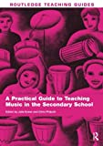 A Practical Guide to Teaching Music in the Secondary School, , 0415482585
