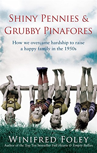 Shiny Pennies and Grubby Pinafores: How We Overcame Hardship to Raise a Happy Family in the 1950s