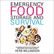 Emergency Food Storage and Survival: The Handbook You Need to Keep Your Family Safe (Food, Medical Supplies, P