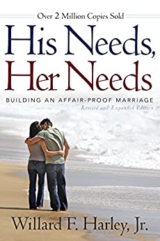 His Needs, Her Needs: Building an Affair-Proof Marriage by [Harley, Willard F. Jr.]
