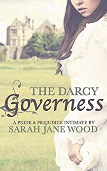 The Darcy Governess: A Pride and Prejudice Intimate by [Wood, Sarah Jane, Lady, A]