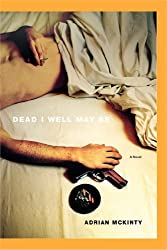 Dead I Well May Be: A Novel (Michael Forsythe Book 1)