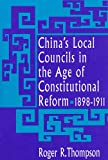 China's Local Councils in the Age of Constitutional Reform, 1898-1911 (Harvard East Asian Monographs), Roger Thompson, 0674119738