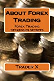 About Forex Trading, Trader X, 1478338911