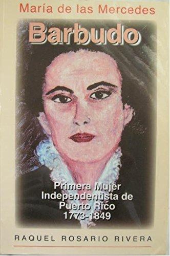 María de las Mercedes Barbudo: Primera mujer independentista de Puerto Rico, 1773-1849 (Spanish Edition)