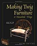 Making Twig Furniture and Household Things, Abby Ruoff, 0881791857